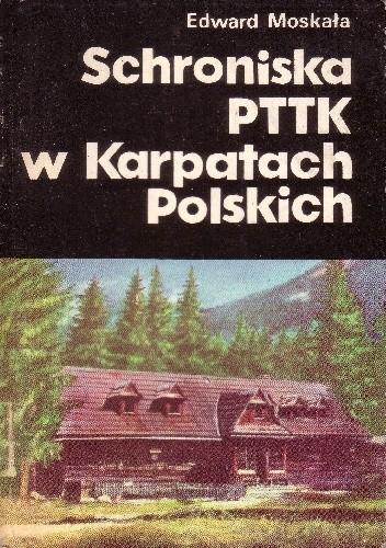 Okładka książki Schroniska PTTK w Karpatach Polskich Edward Moskała