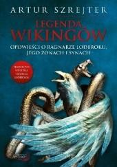 Okładka książki Legenda wikingów. Opowieści o Ragnarze Lodbroku, jego żonach i synach Artur Szrejter
