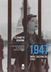 Okładka książki 1947. Świat zaczyna się teraz Elisabeth Åsbrink