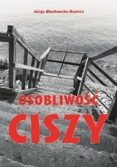 Okładka książki Osobliwość ciszy Alicja Masłowska–Burnos