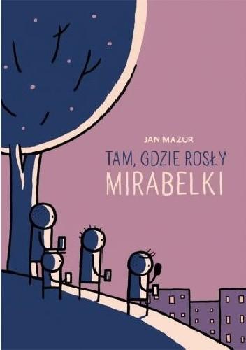 Okładka książki Tam, gdzie rosły mirabelki Jan Mazur