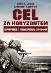 Okładka książki Cel za horyzontem. Opowieść snajpera Gromu Krzysztof Kotowski,Karol K. Soyka