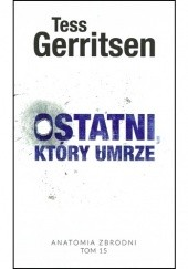 Okładka książki Ostatni, który umrze Tess Gerritsen