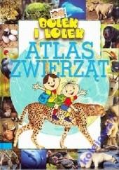 Okładka książki Bolek i Lolek. Atlas Zwierząt Ewa Miedzińska
