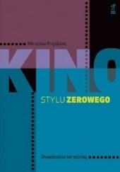 Okładka książki Kino stylu zerowego dwadzieścia lat później Mirosław Przylipiak