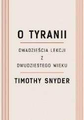 Okładka książki O tyranii. Dwadzieścia lekcji z dwudziestego wieku Timothy D. Snyder