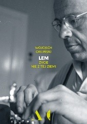 Okładka książki Lem. Życie nie z tej ziemi Wojciech Orliński