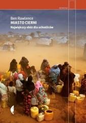 Okładka książki Miasto cierni. Największy obóz dla uchodźców Ben Rawlence