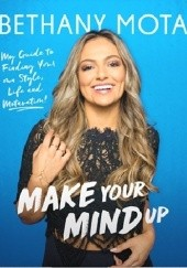 Okładka książki Make Up Your Mind Bethany Mota
