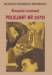 Okładka książki Policjant nr 03721. Powieść kryminalna Mieczysław Jarosławski