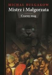 Okładka książki Mistrz i Małgorzata. Czarny mag. Michaił Bułhakow