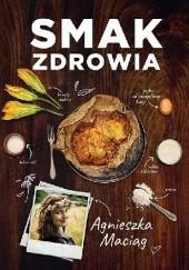 Okładka książki Smak zdrowia Agnieszka Maciąg