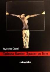 Okładka książki Tadeusz Kantor. Spacer po linie Krystyna Czerni