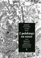 Okładka książki Z polskiego na nasze, czyli prywatny leksykon współczesnej polszczyzny Antoni Kroh,Barbara Magierowa
