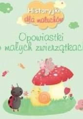 Okładka książki Historyjki dla maluchów Opowiastki o małych zwierzątkach
