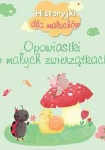 Okładka książki Historyjki dla maluchów Opowiastki o małych zwierzątkach praca zbiorowa