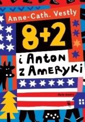 Okładka książki 8 + 2 i Anton z Ameryki Anne-Cath. Vestly,Marianna Oklejak