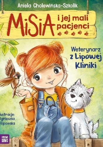 Okładka książki Misia i jej mali pacjenci. Weterynarz z Lipowej Kliniki Aniela Cholewińska-Szkolik