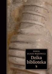 Okładka książki Dzika biblioteka Paweł Dunin-Wąsowicz