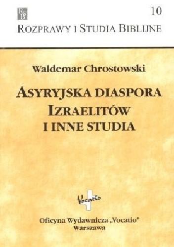 Okładka książki Asyryjska diaspora Izraelitów i inne studia Waldemar Chrostowski