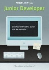 Okładka książki Junior Developer. Wszystko, co trzeba wiedzieć, by zacząć pracę jako programista Mateusz Kupilas