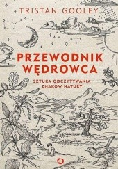 Okładka książki Przewodnik wędrowca. Sztuka odczytywania znaków natury Tristan Gooley