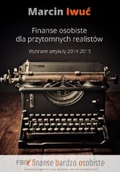 Okładka książki Finanse osobiste dla przytomnych realistów. Wybrane artykuły 2014-2015. Marcin Iwuć