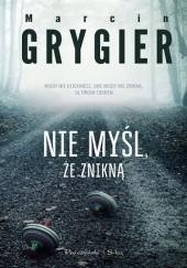 Okładka książki Nie myśl, że znikną Marcin Grygier