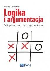 Okładka książki Logika i argumentacja. Praktyczny kurs krytycznego myślenia Andrzej Kisielewicz
