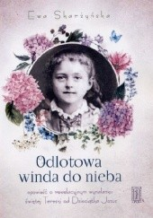 Okładka książki Odlotowa winda do nieba czyli opowieść o rewelacyjnym wynalazku świętej Tereski od Dzieciątka Jezus Ewa Skarżyńska
