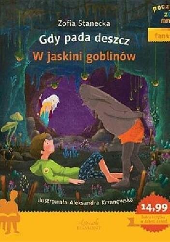 Okładka książki Poczytaj ze mną. Fantasy. Gdy pada deszcz. W jaskini goblinów Zofia Stanecka