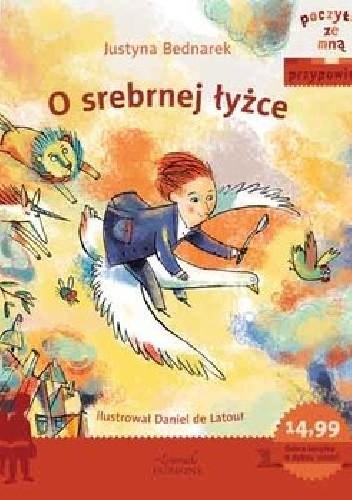 Okładka książki Poczytaj ze mną. Przypowieść. O srebrnej łyżce Justyna Bednarek,Daniel de Latour