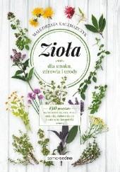 Okładka książki Zioła dla smaku, zdrowia i urody Małgorzata Kaczmarczyk