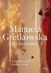 Okładka książki Na linii świata Manuela Gretkowska