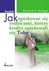 Okładka książki Jak opiekować się rodzicami którzy kiedyś opiekowali się Tobą Scileppi Kenneth P.
