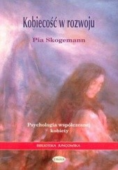 Okładka książki Kobiecość w rozwoju. Psychologia współczesnej kobiety Pia Skogemann