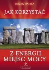 Okładka książki Jak korzystać z energii miejsc mocy Leszek Matela