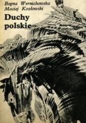 Okładka książki Duchy polskie, czyli krótki przewodnik po nawiedzanych zamkach, dworach i pałacach Bogna Wernichowska,Maciej Kozłowski