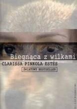 Okładka książki Biegnąca z wilkami. Archetyp Dzikiej Kobiety w mitach i legendach