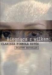 Okładka książki Biegnąca z wilkami. Archetyp Dzikiej Kobiety w mitach i legendach Clarissa Pinkola Estés