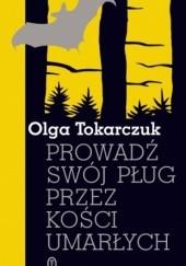 Okładka książki Prowadź swój pług przez kości umarłych Olga Tokarczuk