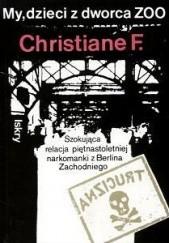 Okładka książki My, dzieci z dworca ZOO. Christiane F Christiane Felscherinow,Kai Hermann,Horst Rieck