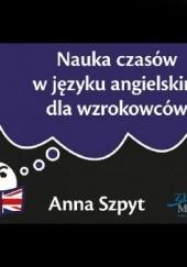 Okładka książki Nauka czasów w języku angielskim dla wzrokowców Anna Szpyt