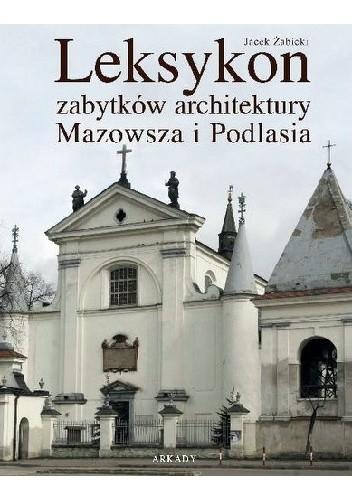 Okładka książki Leksykon zabytków architektury Mazowsza i Podlasia Jacek Żabicki