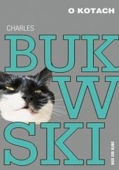 Okładka książki O kotach Charles Bukowski