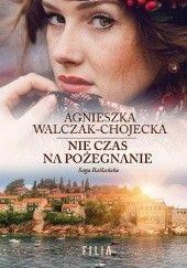 Okładka książki Nie czas na pożegnanie Agnieszka Walczak-Chojecka