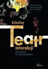 Okładka książki Szkolny teatr interakcji. Od pomysłu do przedstawienia Piotr Kołodziej