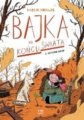 Okładka książki Bajka na końcu świata. Ostatni ogród Marcin Podolec