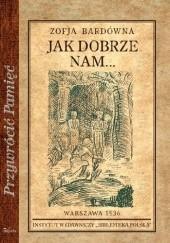 Okładka książki Jak dobrze nam... Zofia Bardówna