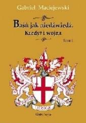 Okładka książki Baśń jak niedźwiedź. Kredyt i wojna. Tom I Gabriel Maciejewski